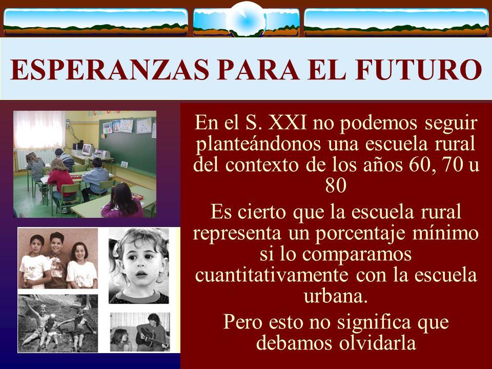 José Luis Bernal Agudo Universidad de Zaragoza 43 ESPERANZAS PARA EL FUTURO En el S. XXI no podemos seguir planteándonos una escuela rural del context
