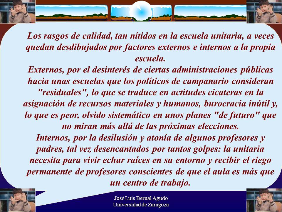 José Luis Bernal Agudo Universidad de Zaragoza 46 Los rasgos de calidad, tan nítidos en la escuela unitaria, a veces quedan desdibujados por factores