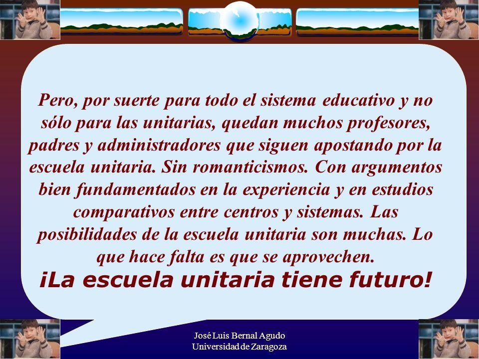 José Luis Bernal Agudo Universidad de Zaragoza 47 Pero, por suerte para todo el sistema educativo y no sólo para las unitarias, quedan muchos profesor