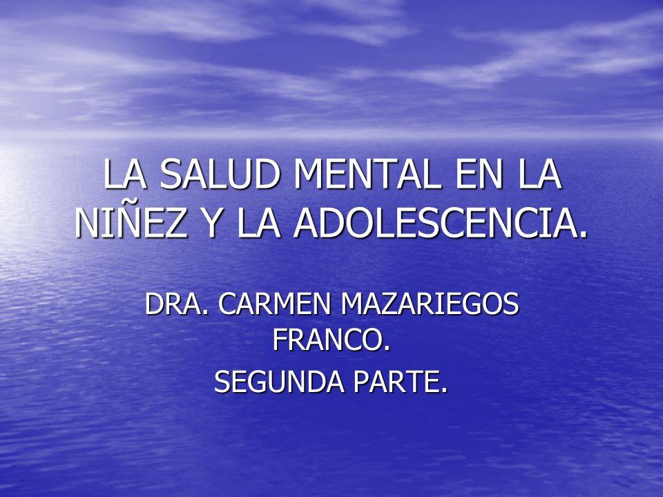 LA SALUD MENTAL EN LA NIÑEZ Y LA ADOLESCENCIA. DRA. CARMEN MAZARIEGOS FRANCO. SEGUNDA PARTE.