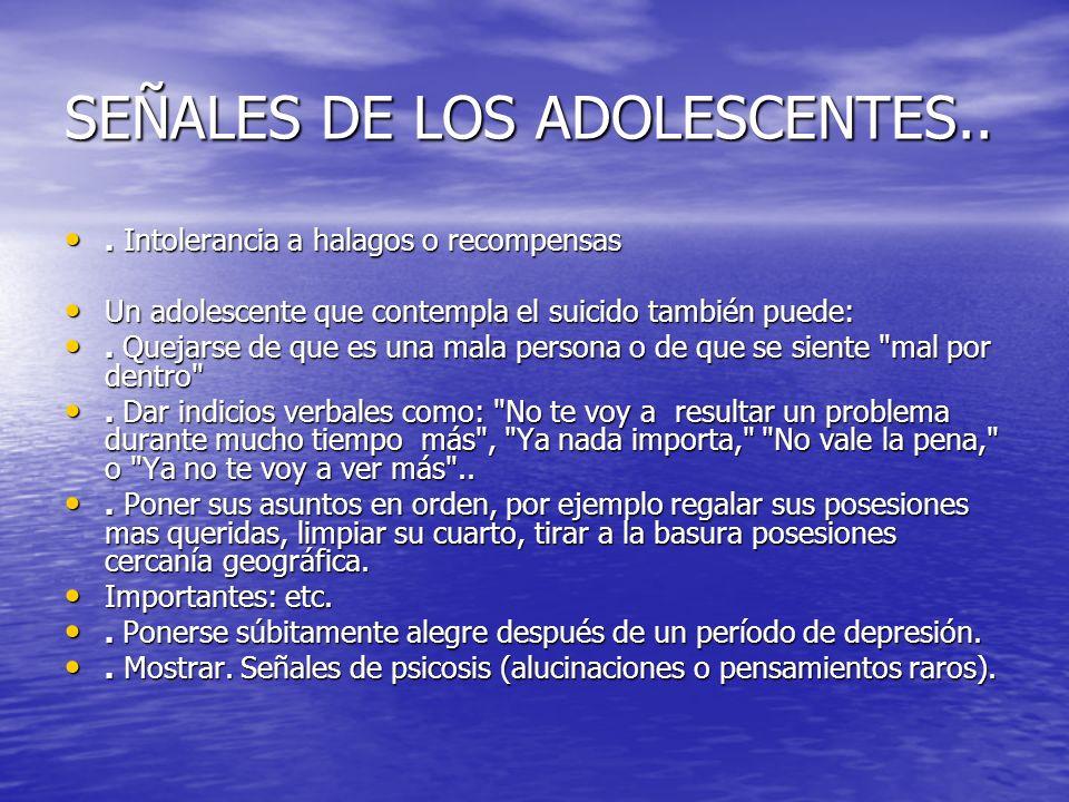 SEÑALES DE LOS ADOLESCENTES... Intolerancia a halagos o recompensas. Intolerancia a halagos o recompensas Un adolescente que contempla el suicido tamb