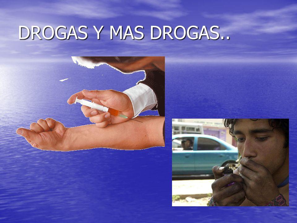 DROGAS Y MAS DROGAS..
