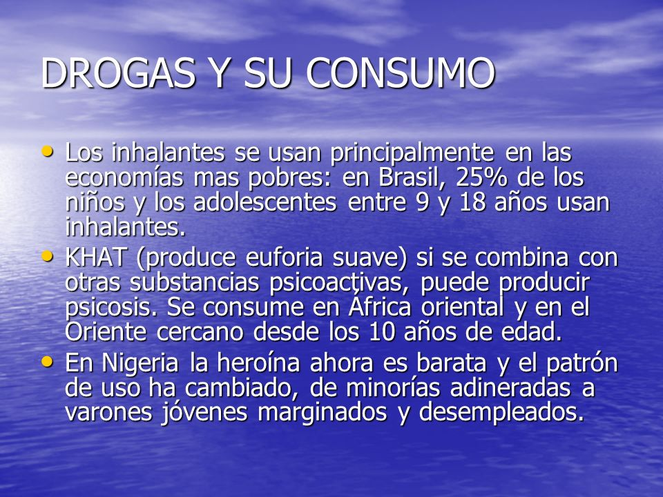 DROGAS Y SU CONSUMO Los inhalantes se usan principalmente en las economías mas pobres: en Brasil, 25% de los niños y los adolescentes entre 9 y 18 año