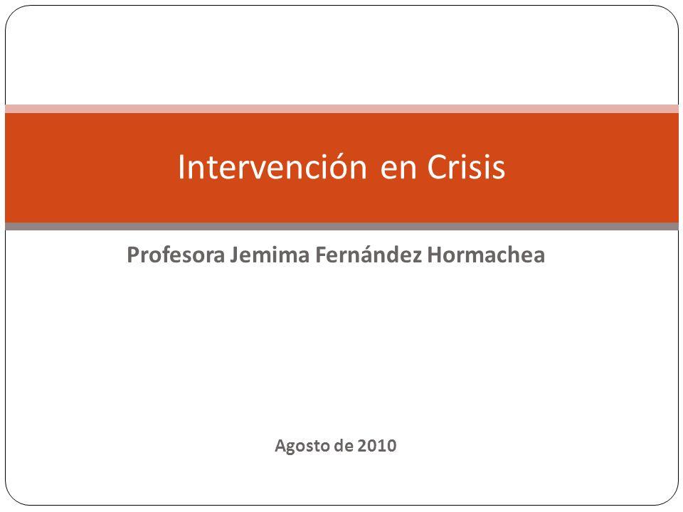 Profesora Jemima Fernández Hormachea Agosto de 2010 Intervención en Crisis