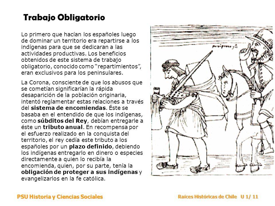 PSU Historia y Ciencias Sociales Raíces Históricas de Chile U 1/ 11 Trabajo Obligatorio Lo primero que hacían los españoles luego de dominar un territ