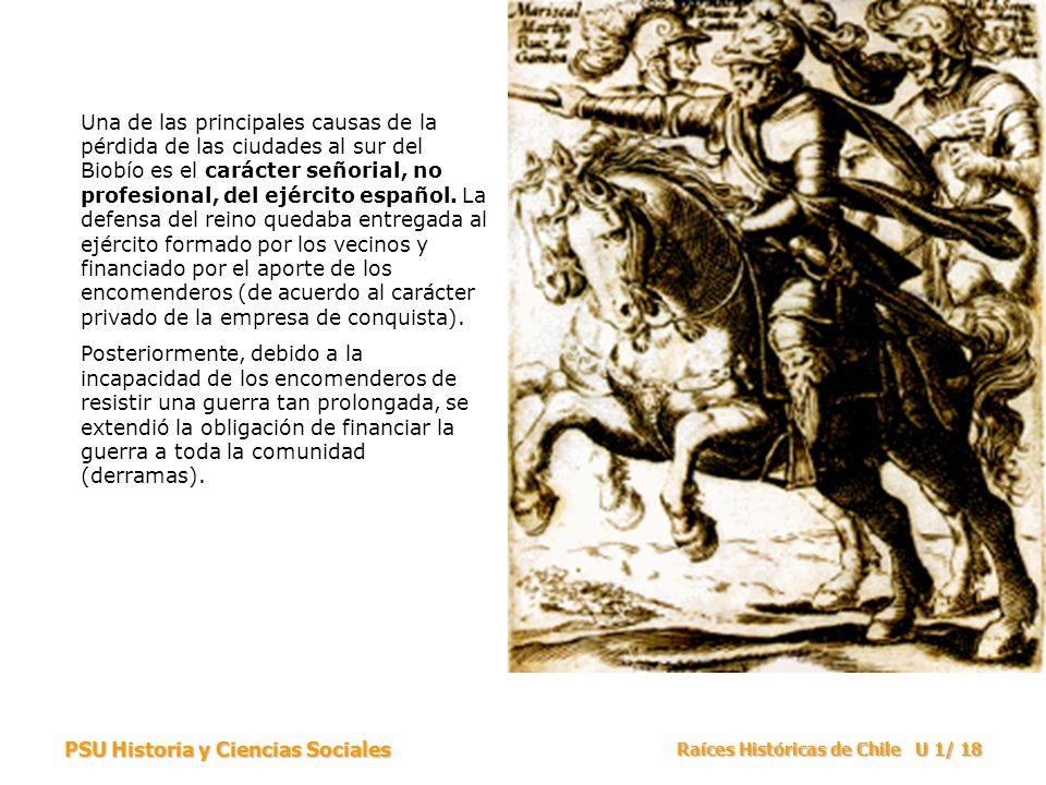 PSU Historia y Ciencias Sociales Raíces Históricas de Chile U 1/ 18 Una de las principales causas de la pérdida de las ciudades al sur del Biobío es e