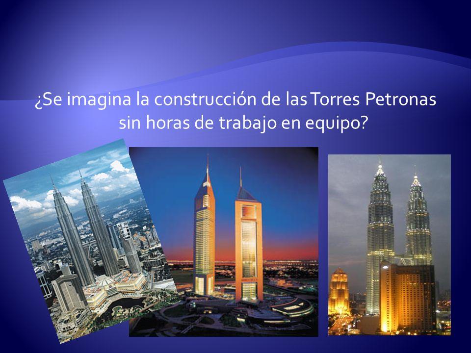 ¿Se imagina la construcción de las Torres Petronas sin horas de trabajo en equipo?