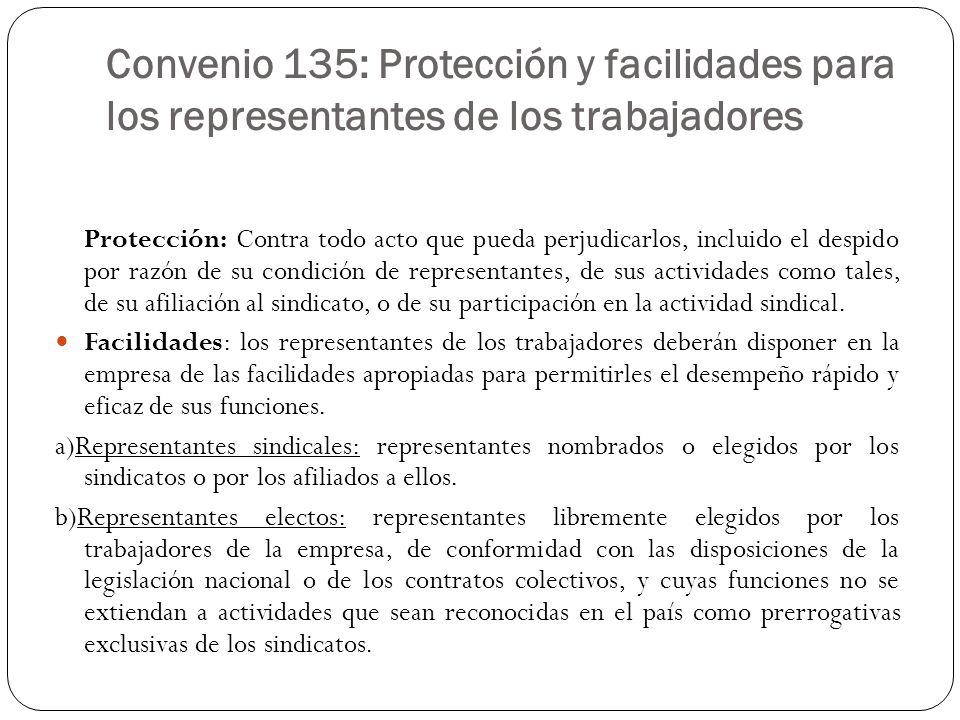 Convenio 135: Protección y facilidades para los representantes de los trabajadores Protección: Contra todo acto que pueda perjudicarlos, incluido el d