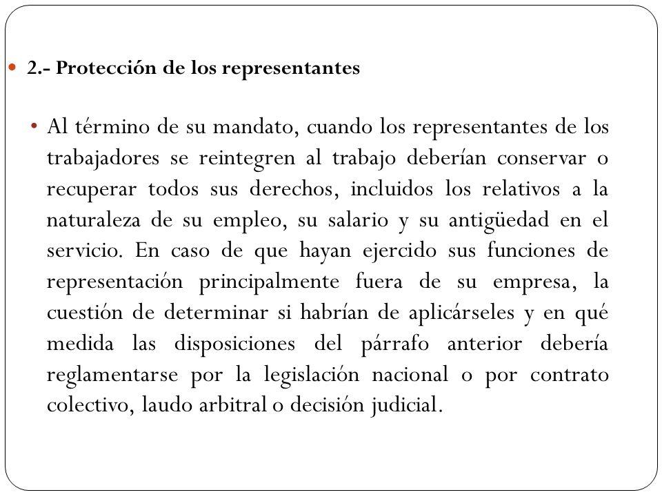 2.- Protección de los representantes Al término de su mandato, cuando los representantes de los trabajadores se reintegren al trabajo deberían conserv