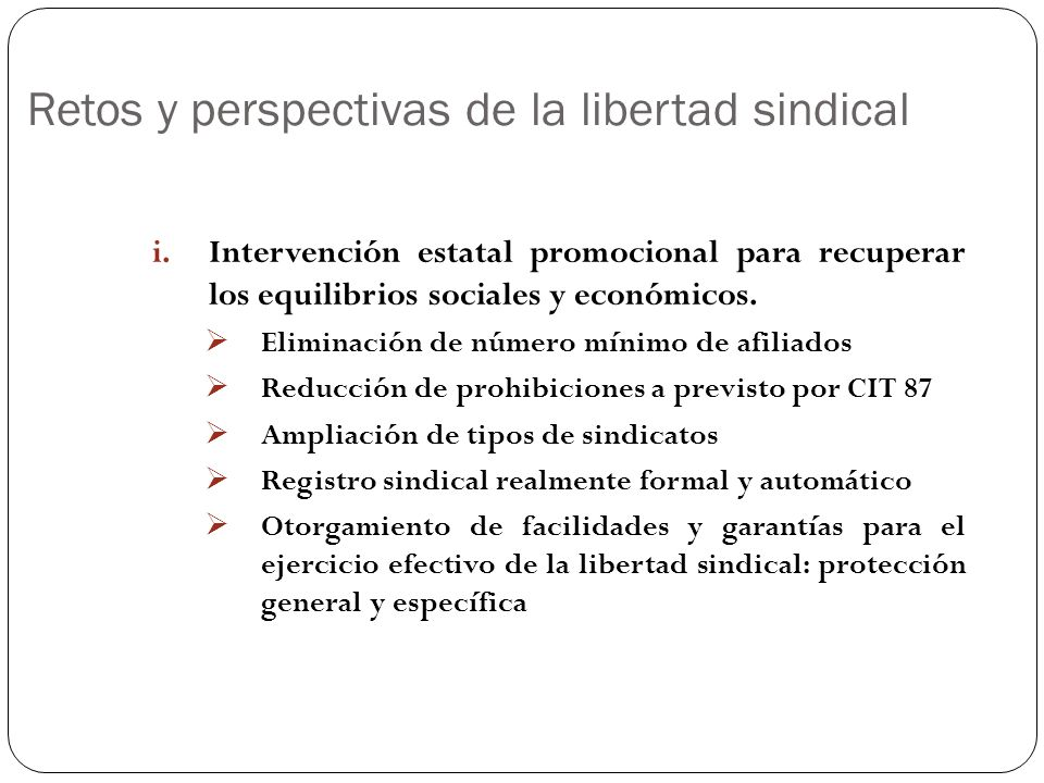 Retos y perspectivas de la libertad sindical i.Intervención estatal promocional para recuperar los equilibrios sociales y económicos. Eliminación de n