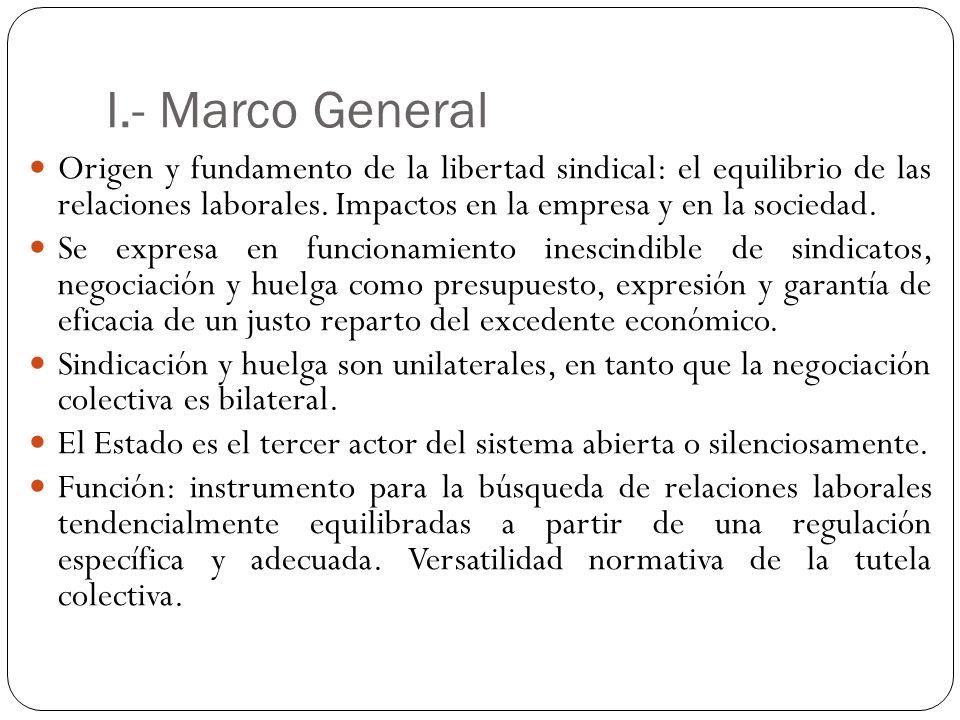 I.- Marco General Origen y fundamento de la libertad sindical: el equilibrio de las relaciones laborales. Impactos en la empresa y en la sociedad. Se