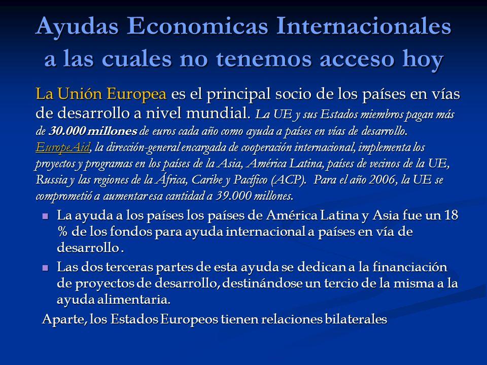Ayudas Economicas Internacionales a las cuales no tenemos acceso hoy La Unión Europea es el principal socio de los países en vías de desarrollo a nive