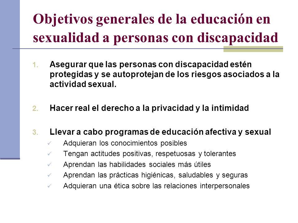 Objetivos generales de la educación en sexualidad a personas con discapacidad 1. Asegurar que las personas con discapacidad estén protegidas y se auto