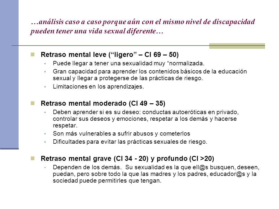…análisis caso a caso porque aún con el mismo nivel de discapacidad pueden tener una vida sexual diferente… Retraso mental leve (ligero – CI 69 – 50)