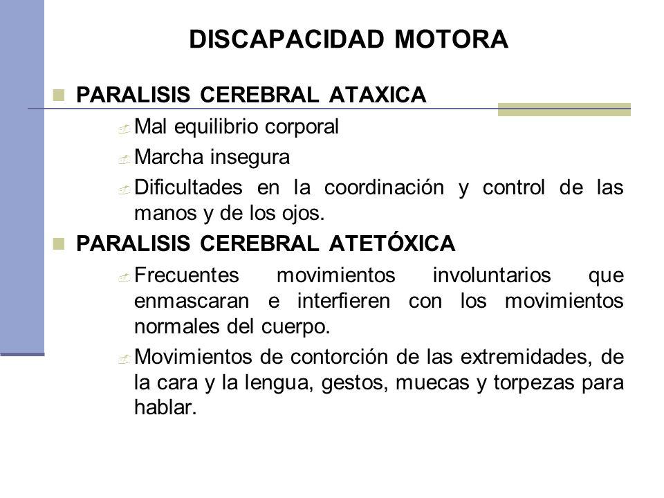 DISCAPACIDAD MOTORA PARALISIS CEREBRAL ATAXICA Mal equilibrio corporal Marcha insegura Dificultades en la coordinación y control de las manos y de los