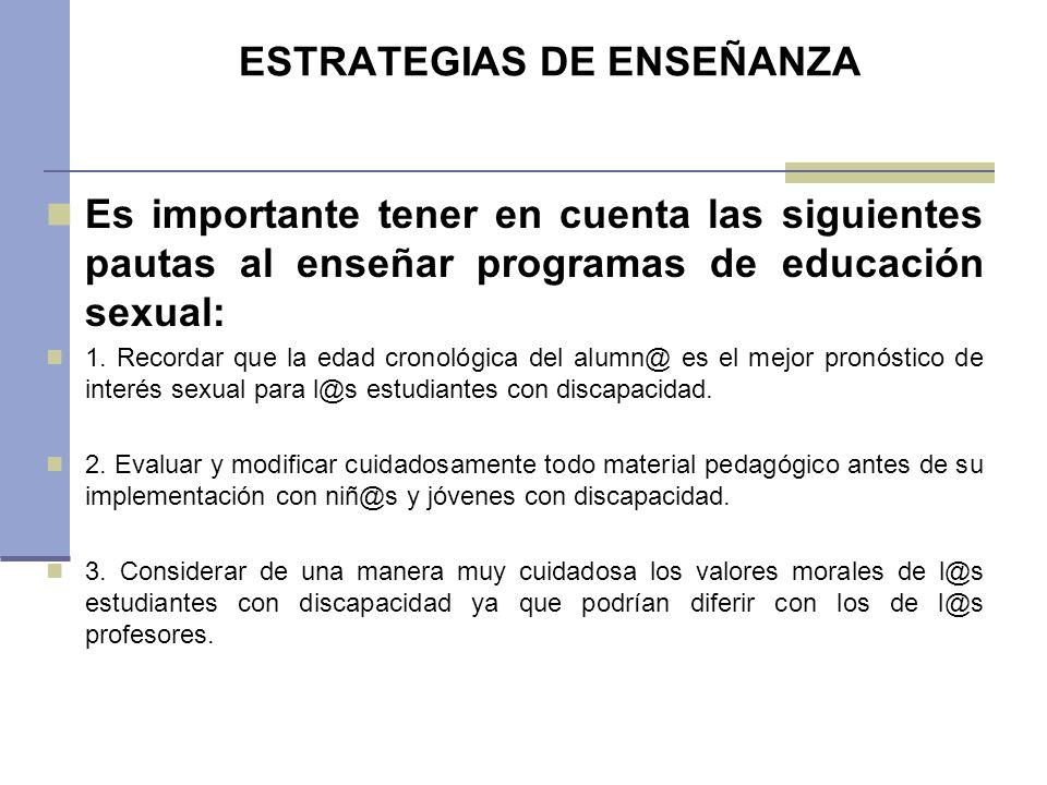 ESTRATEGIAS DE ENSEÑANZA Es importante tener en cuenta las siguientes pautas al enseñar programas de educación sexual: 1. Recordar que la edad cronoló