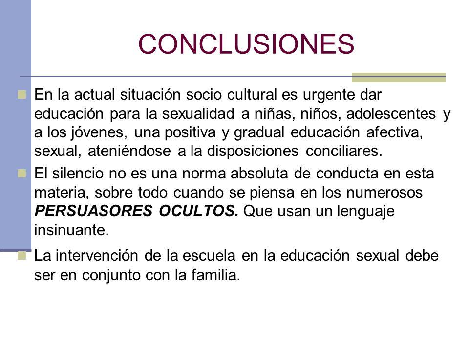 CONCLUSIONES En la actual situación socio cultural es urgente dar educación para la sexualidad a niñas, niños, adolescentes y a los jóvenes, una posit