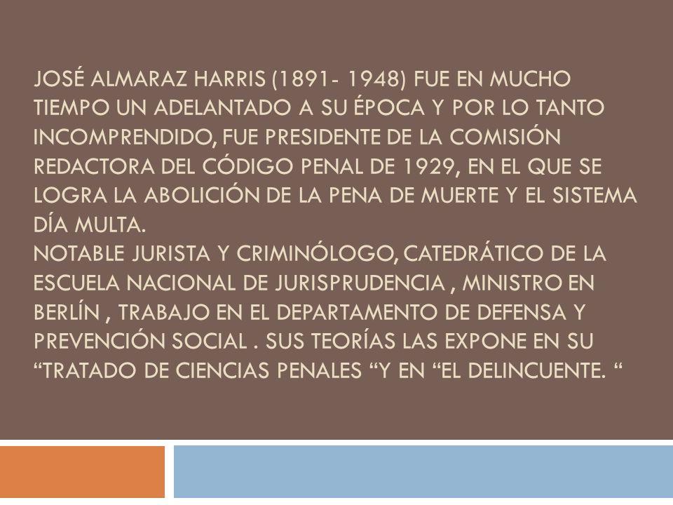 JOSÉ ALMARAZ HARRIS (1891- 1948) FUE EN MUCHO TIEMPO UN ADELANTADO A SU ÉPOCA Y POR LO TANTO INCOMPRENDIDO, FUE PRESIDENTE DE LA COMISIÓN REDACTORA DE