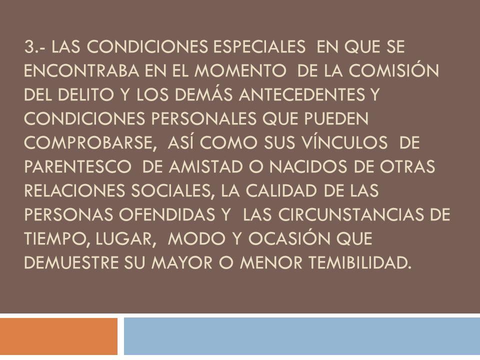 3.- LAS CONDICIONES ESPECIALES EN QUE SE ENCONTRABA EN EL MOMENTO DE LA COMISIÓN DEL DELITO Y LOS DEMÁS ANTECEDENTES Y CONDICIONES PERSONALES QUE PUED