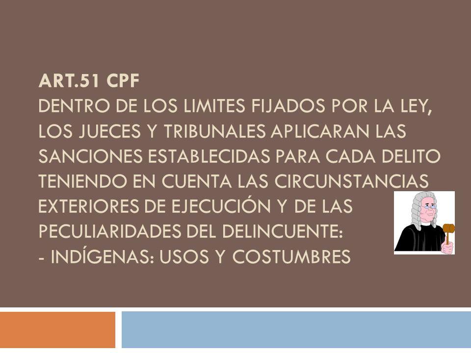 ART.51 CPF DENTRO DE LOS LIMITES FIJADOS POR LA LEY, LOS JUECES Y TRIBUNALES APLICARAN LAS SANCIONES ESTABLECIDAS PARA CADA DELITO TENIENDO EN CUENTA