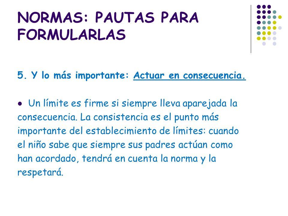 NORMAS: PAUTAS PARA FORMULARLAS 4. Si es necesario, fijar la consecuencia que traerá consigo el incumplimiento de la norma o límite: En el ejemplo ant