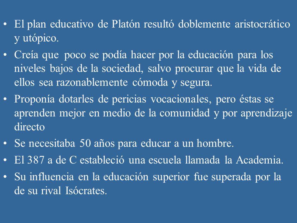 El plan educativo de Platón resultó doblemente aristocrático y utópico. Creía que poco se podía hacer por la educación para los niveles bajos de la so