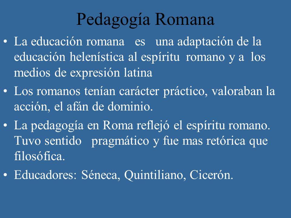 Pedagogía Romana La educación romana es una adaptación de la educación helenística al espíritu romano y a los medios de expresión latina Los romanos t
