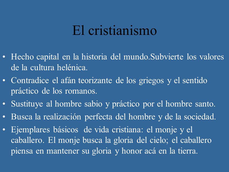 El cristianismo Hecho capital en la historia del mundo.Subvierte los valores de la cultura helénica. Contradice el afán teorizante de los griegos y el