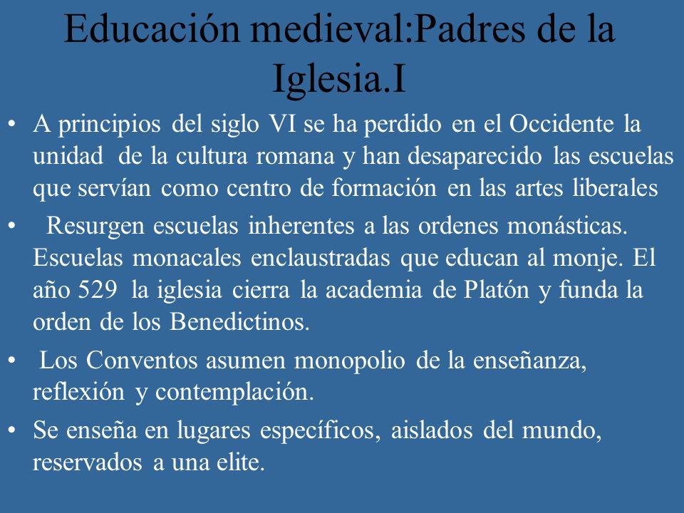 Educación medieval:Padres de la Iglesia.I A principios del siglo VI se ha perdido en el Occidente la unidad de la cultura romana y han desaparecido la