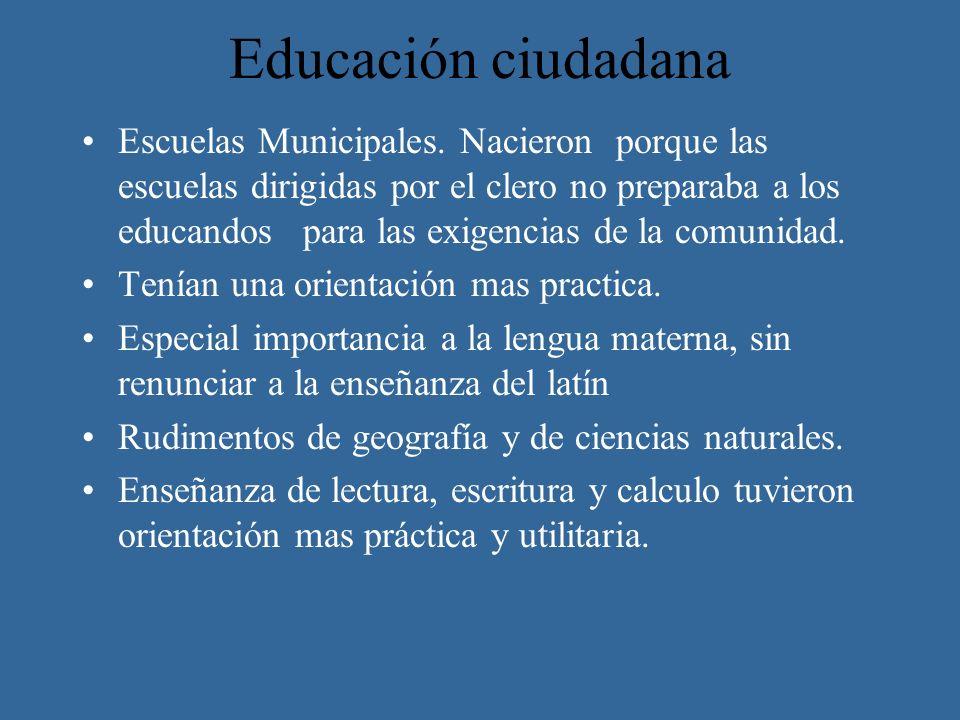 Educación ciudadana Escuelas Municipales. Nacieron porque las escuelas dirigidas por el clero no preparaba a los educandos para las exigencias de la c
