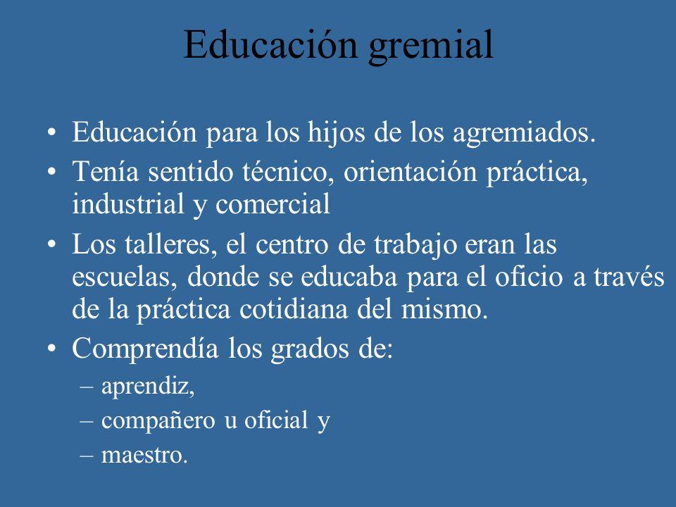 Educación gremial Educación para los hijos de los agremiados. Tenía sentido técnico, orientación práctica, industrial y comercial Los talleres, el cen