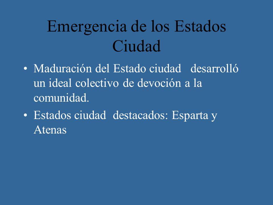 Emergencia de los Estados Ciudad Maduración del Estado ciudad desarrolló un ideal colectivo de devoción a la comunidad. Estados ciudad destacados: Esp
