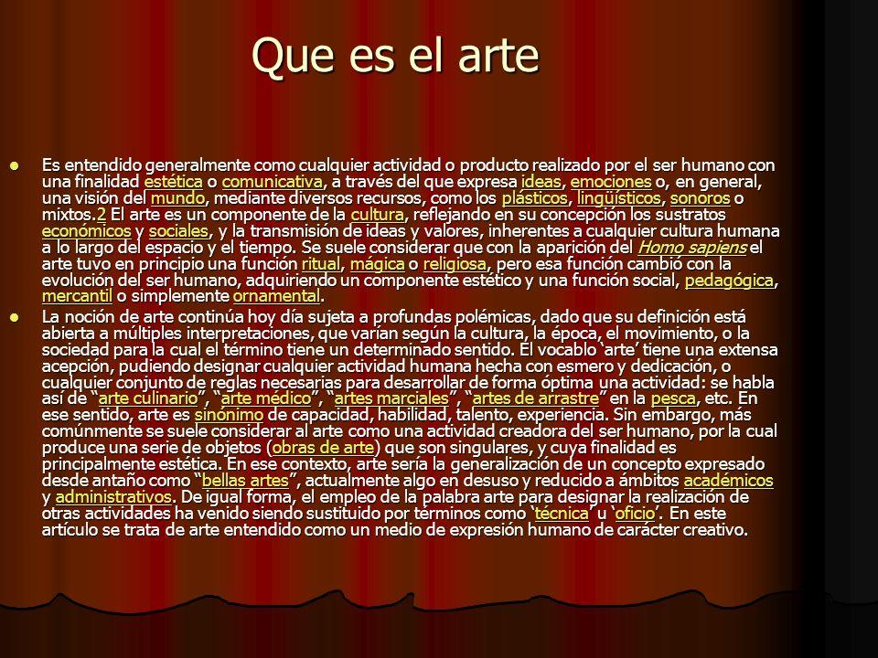 Que es el arte Es entendido generalmente como cualquier actividad o producto realizado por el ser humano con una finalidad estética o comunicativa, a