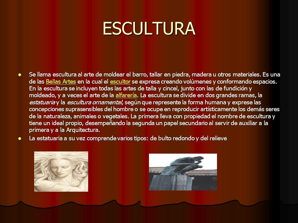 ESCULTURA Se llama escultura al arte de moldear el barro, tallar en piedra, madera u otros materiales.