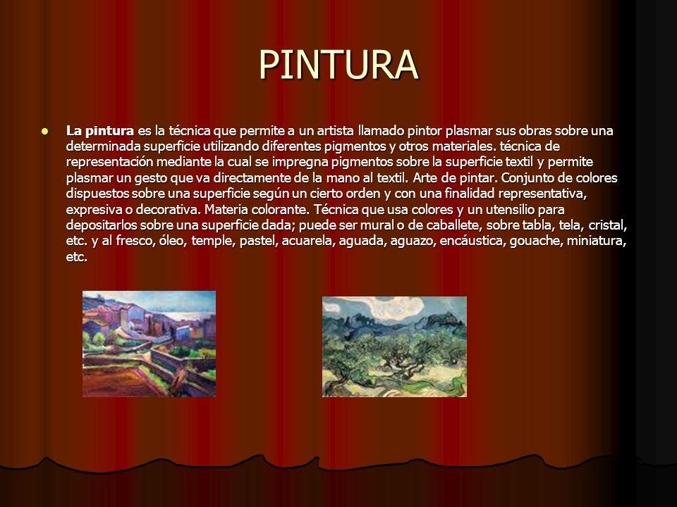 PINTURA La pintura es la técnica que permite a un artista llamado pintor plasmar sus obras sobre una determinada superficie utilizando diferentes pigmentos y otros materiales.