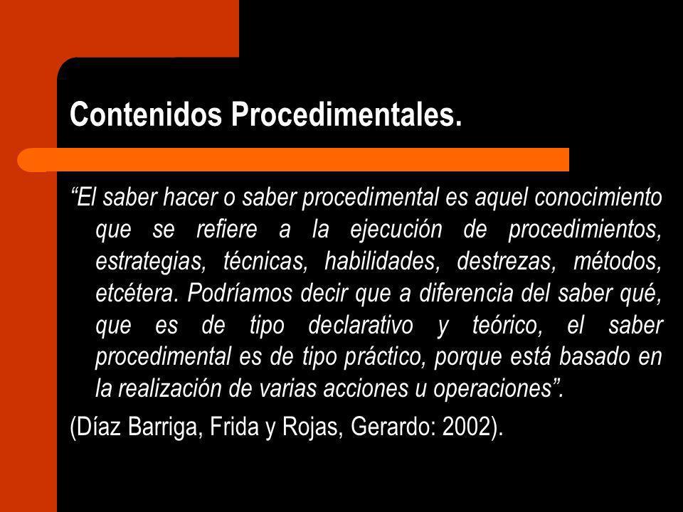 Contenidos Procedimentales. El saber hacer o saber procedimental es aquel conocimiento que se refiere a la ejecución de procedimientos, estrategias, t