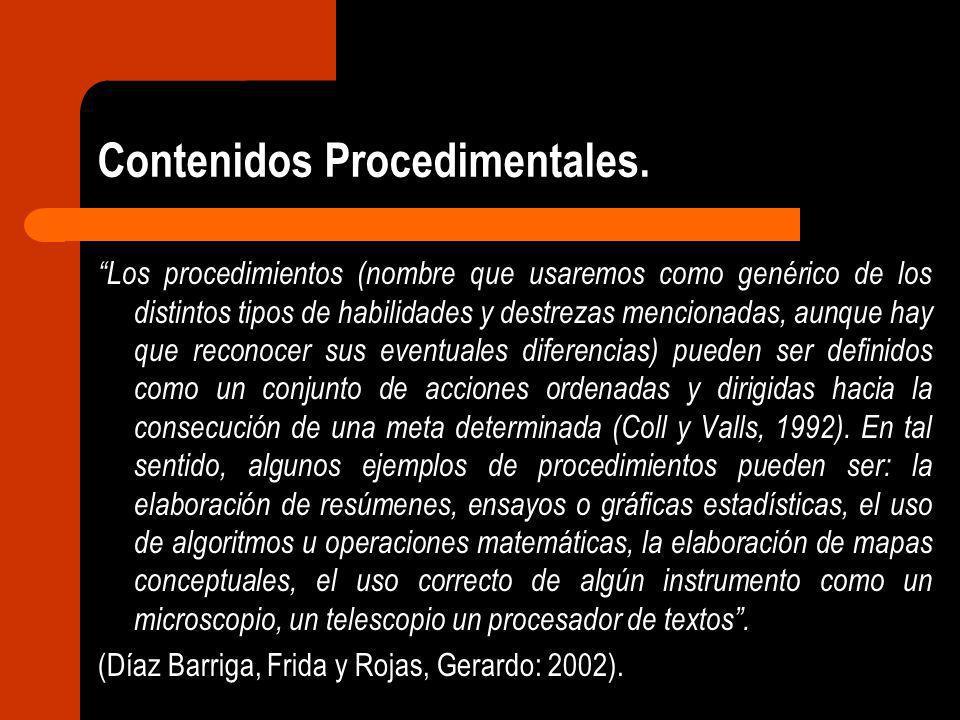 Contenidos Procedimentales. Los procedimientos (nombre que usaremos como genérico de los distintos tipos de habilidades y destrezas mencionadas, aunqu