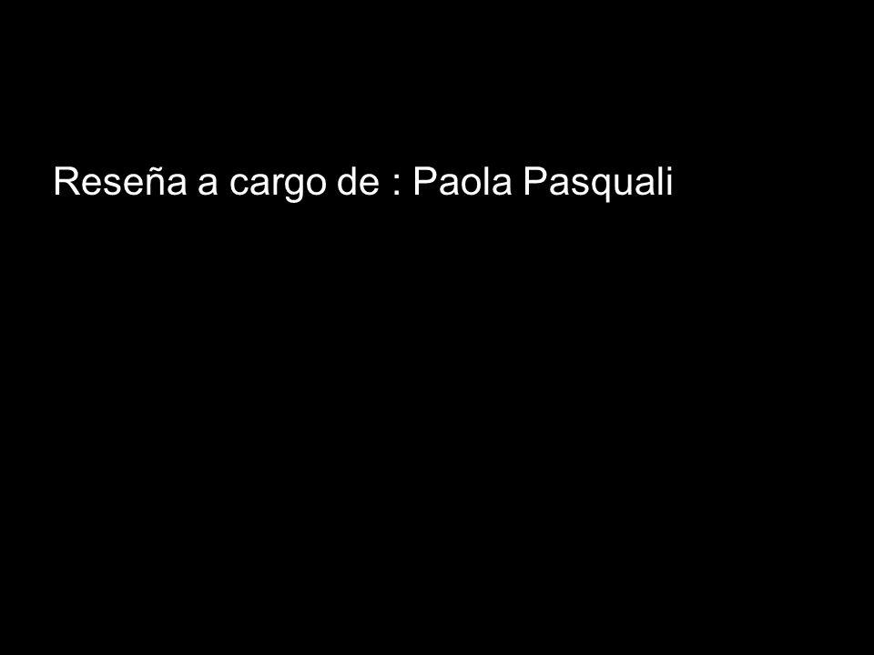 Reseña a cargo de : Paola Pasquali