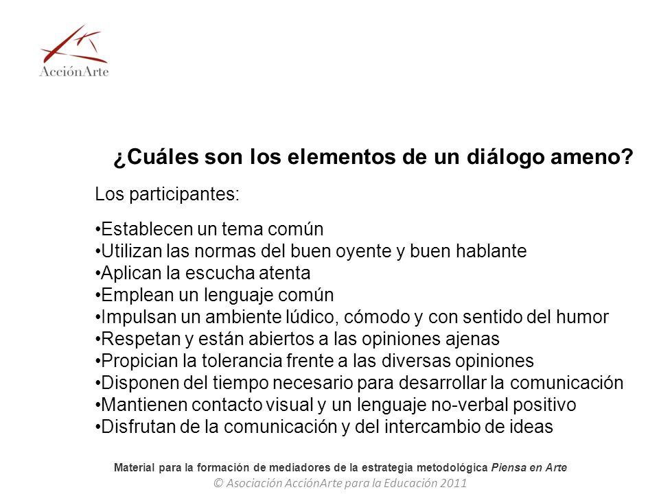 Material para la formación de mediadores de la estrategia metodológica Piensa en Arte © Asociación AcciónArte para la Educación 2011 ¿Cómo crear el entorno para un diálogo ameno.