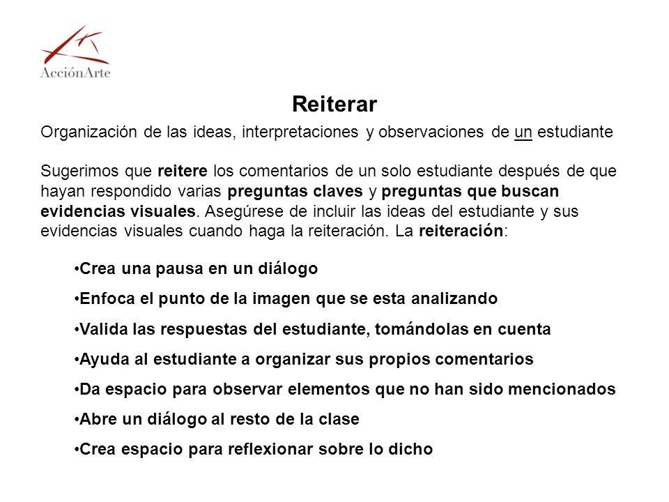 Reiterar Organización de las ideas, interpretaciones y observaciones de un estudiante Sugerimos que reitere los comentarios de un solo estudiante desp