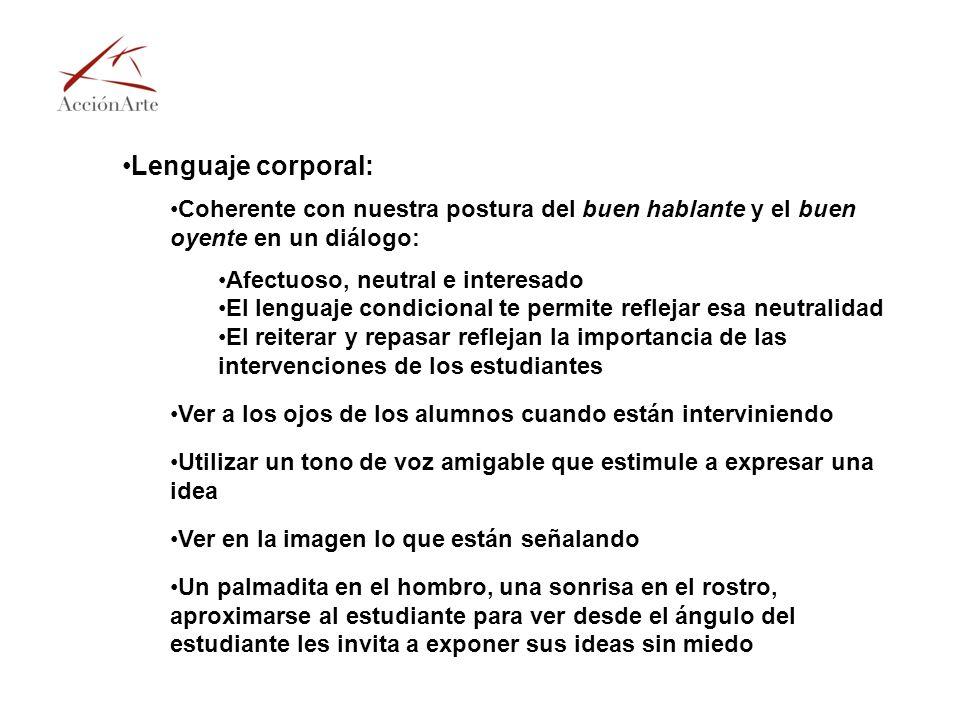 Lenguaje corporal: Coherente con nuestra postura del buen hablante y el buen oyente en un diálogo: Afectuoso, neutral e interesado El lenguaje condici