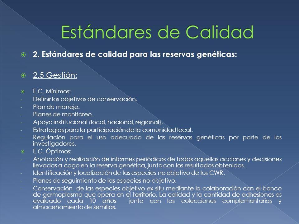 2. Estándares de calidad para las reservas genéticas: 2.5 Gestión: E.C. Mínimos: - Definir los objetivos de conservación. - Plan de manejo. - Planes d