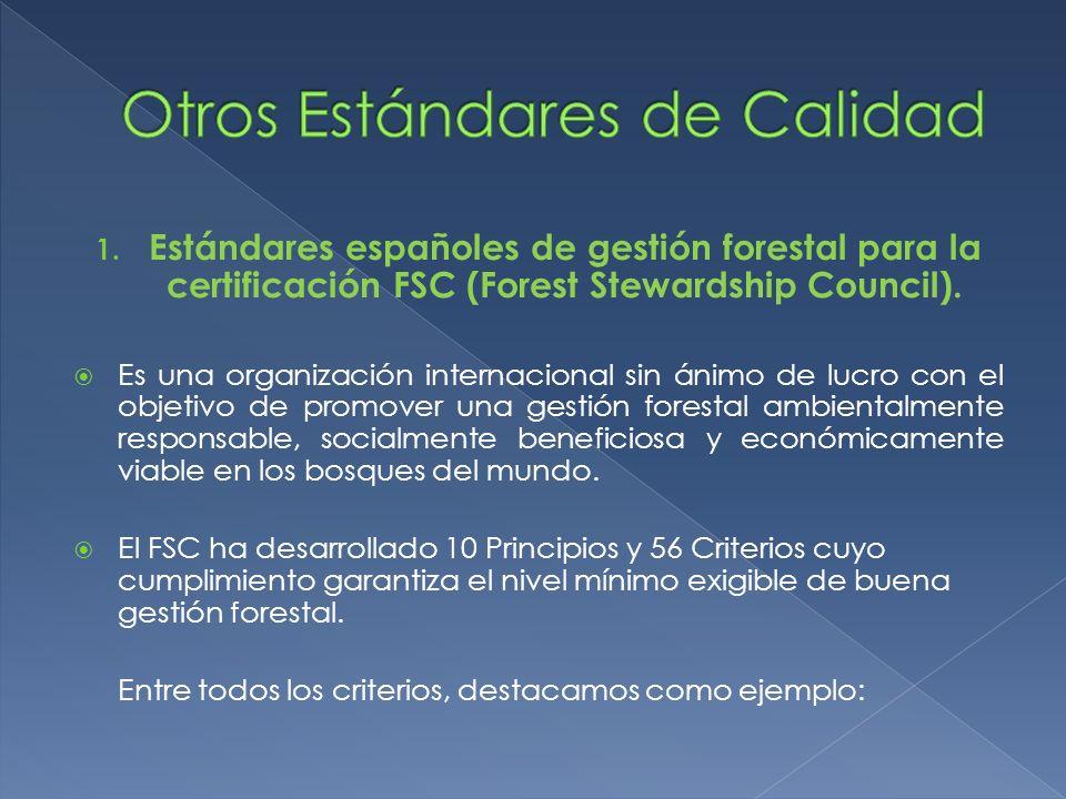 1. Estándares españoles de gestión forestal para la certificación FSC (Forest Stewardship Council). Es una organización internacional sin ánimo de luc