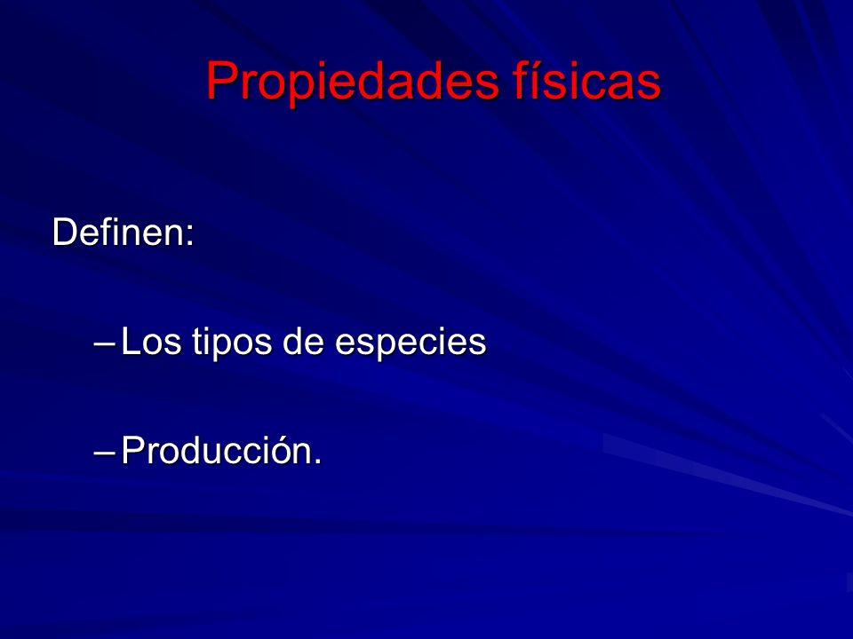 Propiedades físicas Propiedades físicas Definen: –Los tipos de especies –Producción.