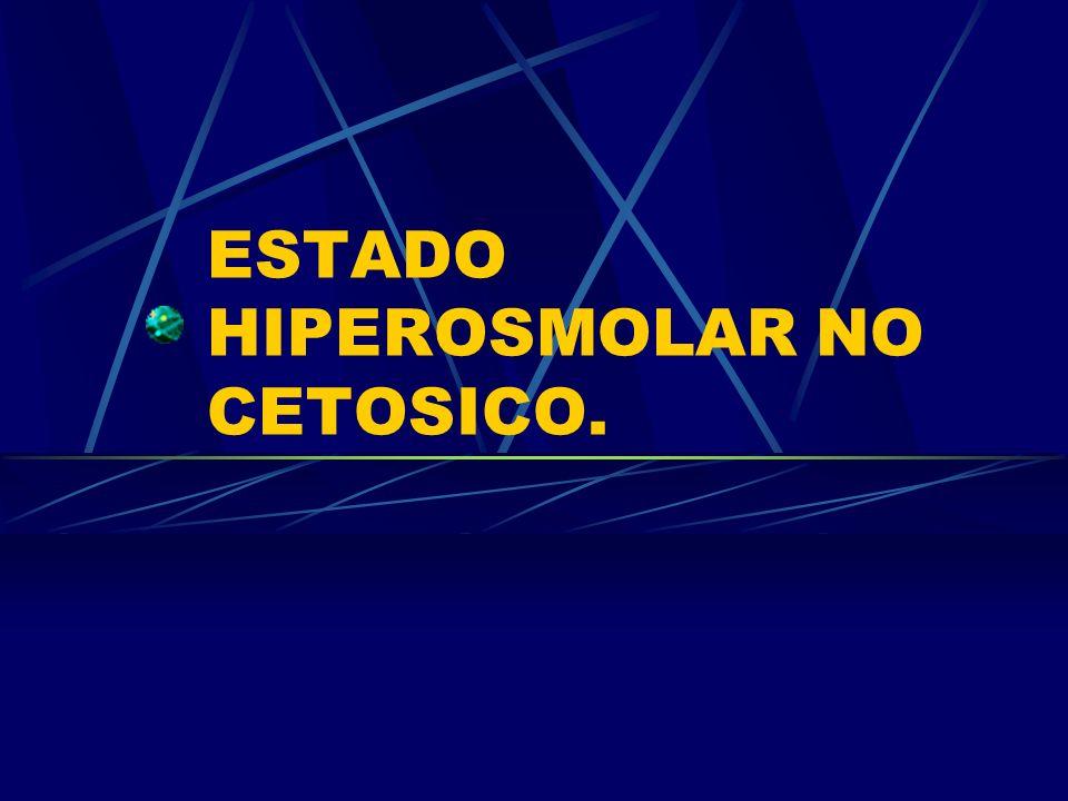 ESTADO HIPEROSMOLAR NO CETOSICO.