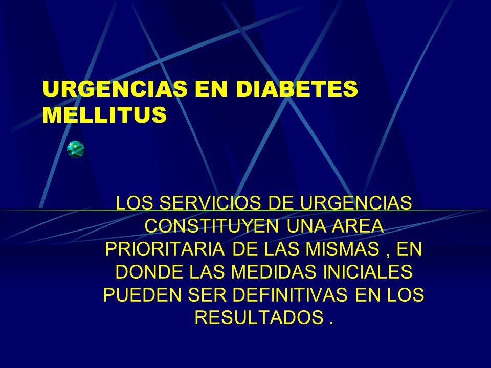 URGENCIAS EN DIABETES MELLITUS LOS SERVICIOS DE URGENCIAS CONSTITUYEN UNA AREA PRIORITARIA DE LAS MISMAS, EN DONDE LAS MEDIDAS INICIALES PUEDEN SER DE