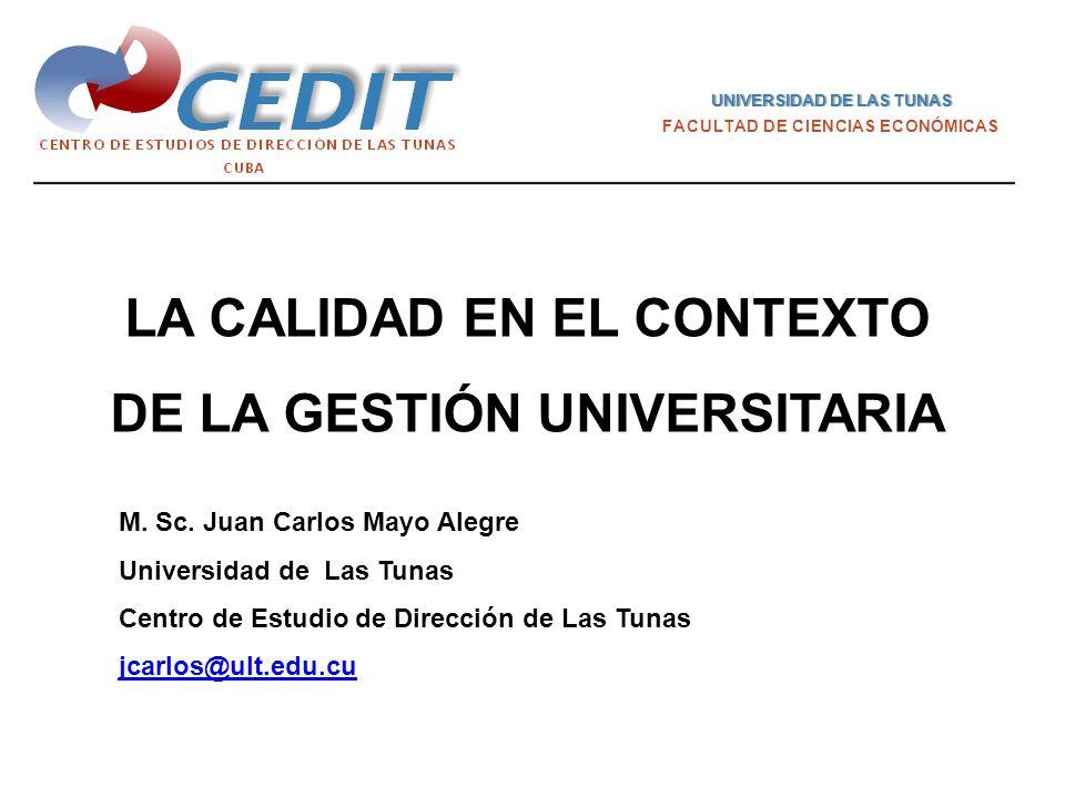 LA CALIDAD EN EL CONTEXTO DE LA GESTIÓN UNIVERSITARIA UNIVERSIDAD DE LAS TUNASUNIVERSIDAD DE LAS TUNAS FACULTAD DE CIENCIAS ECONÓMICAS M.