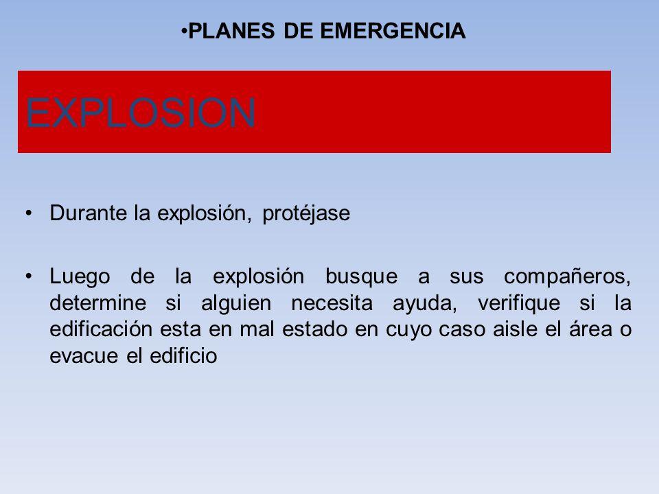 PLANES DE EMERGENCIA EXPLOSION Durante la explosión, protéjase Luego de la explosión busque a sus compañeros, determine si alguien necesita ayuda, ver