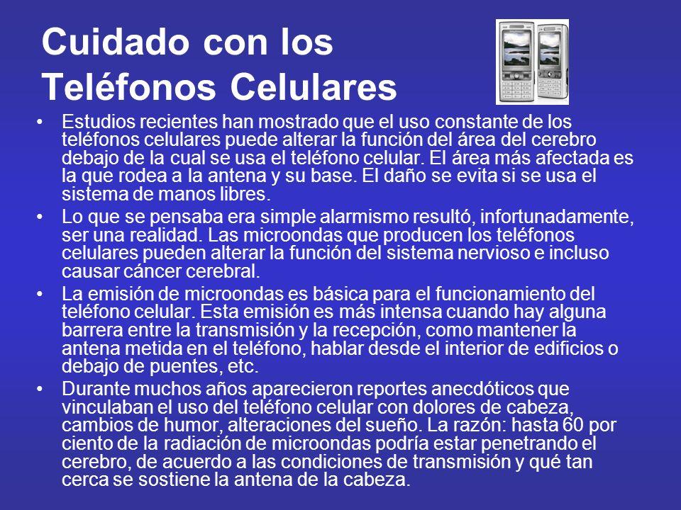 Cuidado con los Teléfonos Celulares Estudios recientes han mostrado que el uso constante de los teléfonos celulares puede alterar la función del área
