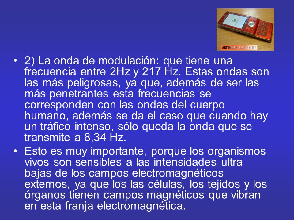 2) La onda de modulación: que tiene una frecuencia entre 2Hz y 217 Hz. Estas ondas son las más peligrosas, ya que, además de ser las más penetrantes e